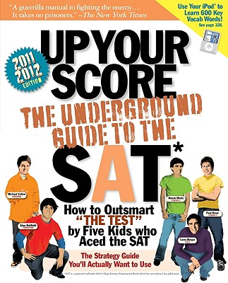 Up Your Score: The Underground Guide to the SAT - Berger, Larry, and Colton, Michael, and Hatfield, Alan