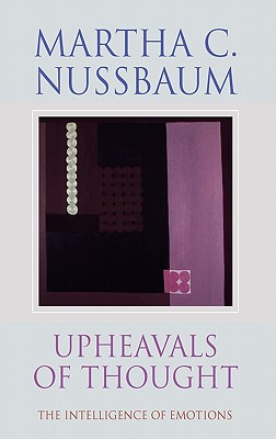 Upheavals of Thought: The Intelligence of Emotions - Nussbaum, Martha Craven
