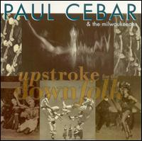 Upstroke for the Downfolk - Paul Cebar & the Milwaukeeans