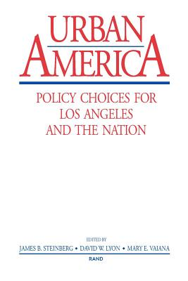 Urban America: Policy Choices for Los Angeles and the Nation - Rand, Publications, and Lyon, David W (Editor), and Steinberg, James B (Editor)