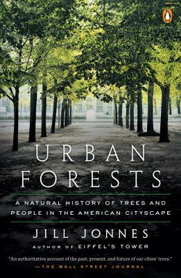 Urban Forests: A Natural History of Trees and People in the American Cityscape - Jonnes, Jill