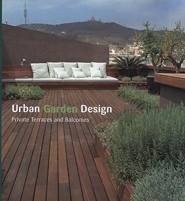 Urban Garden Design: Private Terraces and Balconies - Jove, Jordi (Photographer)