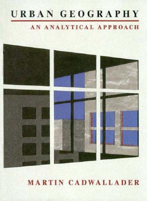 Urban Geography: An Analytical Approach - Cadwallader, Martin T