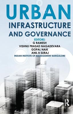 Urban Infrastructure and Governance - Ramesh, G. (Editor), and Nagadevara, Vishnu Prasad (Editor), and Naik, Gopal (Editor)