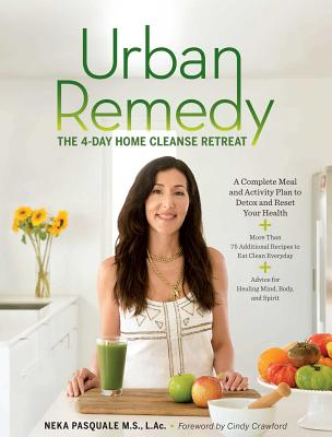 Urban Remedy: The 4-Day Home Cleanse Retreat to Detox, Treat Ailments, and Reset Your Health - Pasquale, Neka