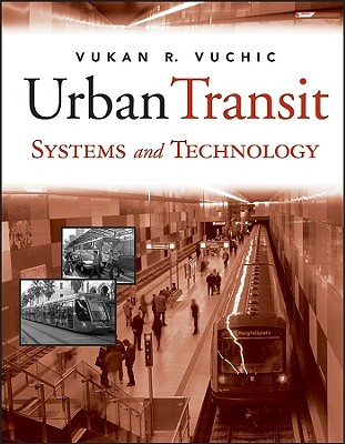 Urban Transit Systems and Technology - Vuchic, Vukan R