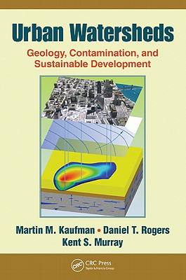 Urban Watersheds: Geology, Contamination, and Sustainable Development - Kaufman, Martin M, and Rogers, Daniel T, and Murray, Kent S