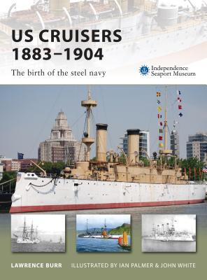 US Cruisers 1883-1904: The birth of the steel navy - Burr, Lawrence