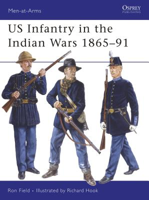 Us Infantry in the Indian Wars 1865-91 - Field, Ron