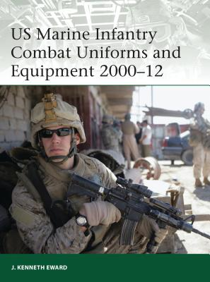 US Marine Infantry Combat Uniforms and Equipment 2000-12 - Eward, J Kenneth