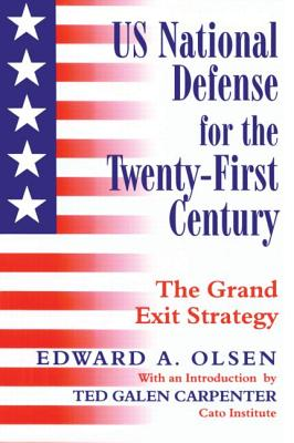 Us National Defense for the Twenty-First Century: The Grand Exit Strategy - Olsen, Edward A