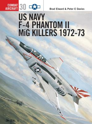 US Navy F-4 Phantom II MiG Killers: 1972-73 - Elward, Brad, and Davies, Peter E