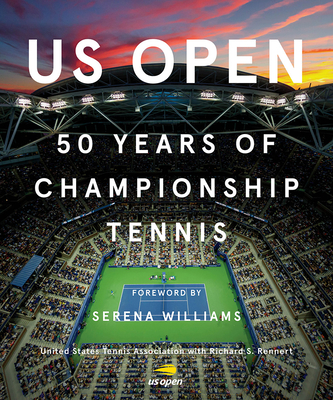 US Open:50 Years of Championship Tennis: 50 Years of Championship Tennis - Rennert, Rick (Editor), and Williams, Serena (Foreword by)