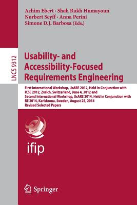 Usability- And Accessibility-Focused Requirements Engineering: First International Workshop, Usare 2012, Held in Conjunction with Icse 2012, Zurich, Switzerland, June 4, 2012 and Second International Workshop, Usare 2014, Held in Conjunction with Re... - Ebert, Achim (Editor)