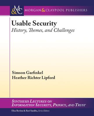 Usable Security: History, Themes, and Challenges - Garfinkel, Simson, and Lipford, Heather Richter