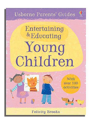 Usborne Parents' Guides Entertaining and Educating Young Children - Young, Caroline