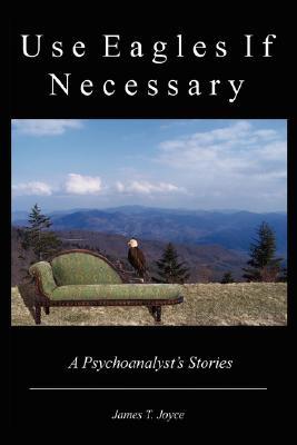 Use Eagles If Necessary - Joyce, James T, and Seaboard Press (Creator)