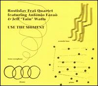 "Use the Moment - Rostislav Fra? Quartet/Antonio Faraò/Jeff ""Tain"" Watts"