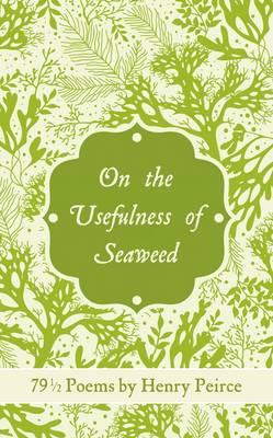 Usefulness of Seaweed: 79 1/2 Poems - Peirce, Henry