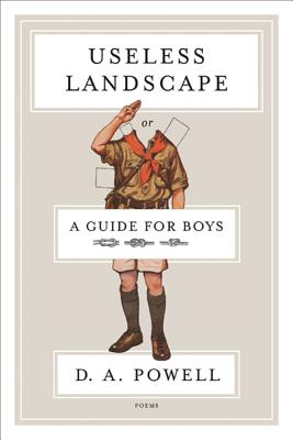 Useless Landscape, or a Guide for Boys - Powell, D A
