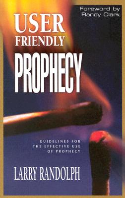 User Friendly Prophecy - Randolph, Larry, and Randolph, John, PhD (Preface by)