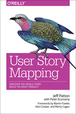 User Story Mapping - Patton, Jeff, and Economy, Peter (Editor)