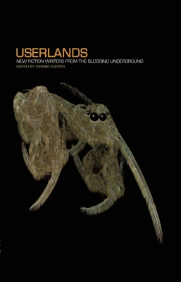 Userlands: New Fiction Writers from the Blogging Underground - Cooper, Dennis (Editor)