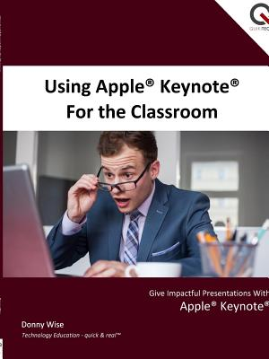 Using Apple Keynote for the Classroom - Wise, Donny