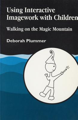 Using Interactive Imagework with Children: Walking on the Magic Mountain - Plummer, Deborah