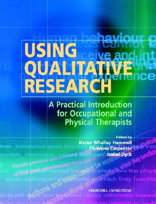 Using Qualitative Research: A Practical Introduction for Occupational and Physical Therapists - Hammell, Karen Whalley (Editor), and Carpenter, Christine (Editor), and Dyck, Isabel (Editor)