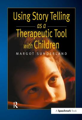 Using Story Telling as a Therapeutic Tool with Children - Sunderland, Margot