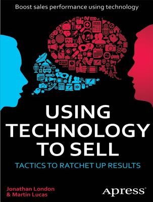 Using Technology to Sell: Tactics to Ratchet Up Results - London, Jonathan