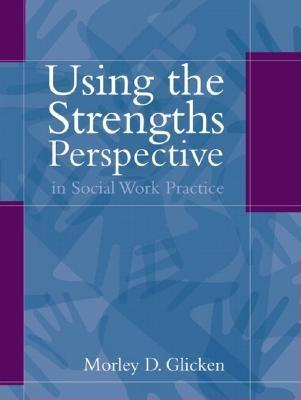 Using the Strengths Perspective in Social Work Practice: A Positive Approach for the Helping Professions - Glicken, Morley D, Dr.