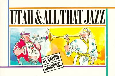 Utah and All That Jazz - Grondahl, Calvin