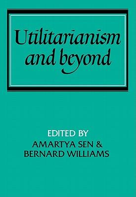 Utilitarianism and Beyond - Sen, Amartya K (Editor), and Williams, Bernard (Editor), and Williams, Bernard Arthur Owen (Photographer)