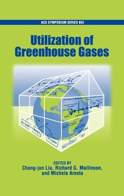 Utilization of Greenhouse Gases - Liu, Chang-Jun (Editor), and Mallinson, Richard G (Editor), and Aresta, M (Editor)