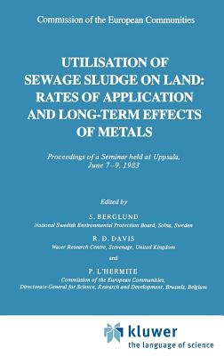 Utilization of Sewage Sludge on Land: Rates of Application and Long-Term Effects of Metals - Davis, R D (Editor)