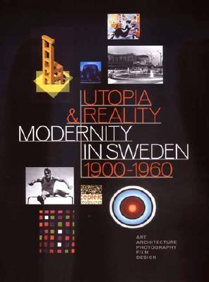Utopia and Reality: Modernity in Sweden 1900-1960 - Widenheim, Cecilia (Editor)
