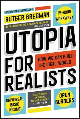 Utopia for Realists: How We Can Build the Ideal World - Bregman, Rutger