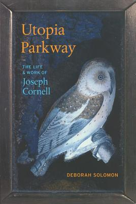 Utopia Parkway: The Life and Work of Joseph Cornell - Solomon, Deborah