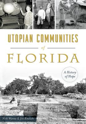 Utopian Communities of Florida: A History of Hope - Knetsch, Nick Wynne, and Knetsch, Joe