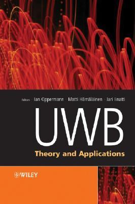 Uwb: Theory and Applications - Oppermann, Ian (Editor), and Hamalainen, Matti (Editor), and Iinatti, Jari (Editor)