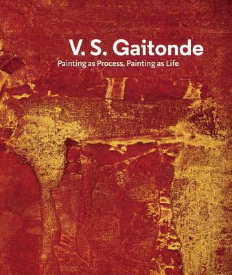 V.S. Gaitonde: Painting as Process, Painting as Life - Poddar, Sandhini