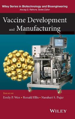 Vaccine Development and Manufacturing - Wen, Emily P (Editor), and Ellis, Ronald (Editor), and Pujar, Narahari S (Editor)