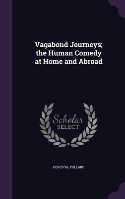 Vagabond Journeys; The Human Comedy at Home and Abroad - Pollard, Percival