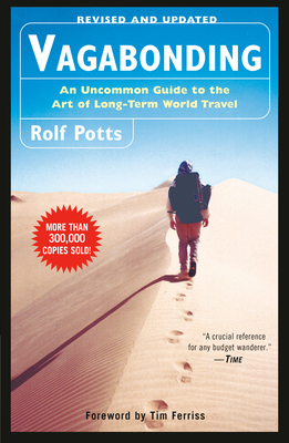 Vagabonding: An Uncommon Guide to the Art of Long-Term World Travel - Potts, Rolf