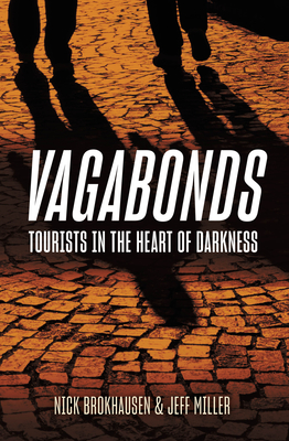Vagabonds: Tourists in the Heart of Darkness - Brokhausen, Nick, and Miller, Jeff