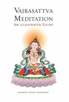 Vajrasattva Meditation: An Illustrated Guide - Phuntsok, Yeshe