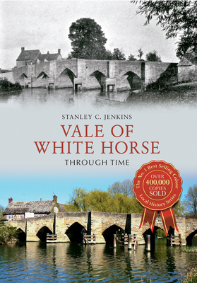 Vale of White Horse Through Time - Jenkins, Stanley C.
