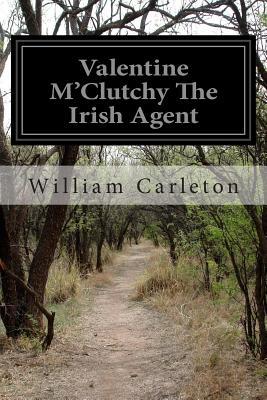 Valentine M'Clutchy the Irish Agent - Carleton, William